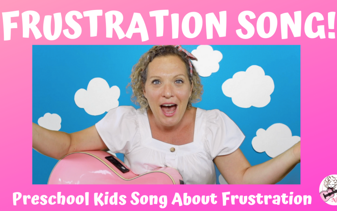 Frustration Song | Preschool Song About Frustration | Kids Song